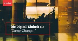 "Die Digital-Einheit als ""Game-Changer"""