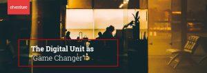 Digital Unit as Game-Changer